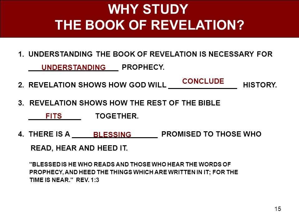 15 WHY STUDY THE BOOK OF REVELATION. 1.