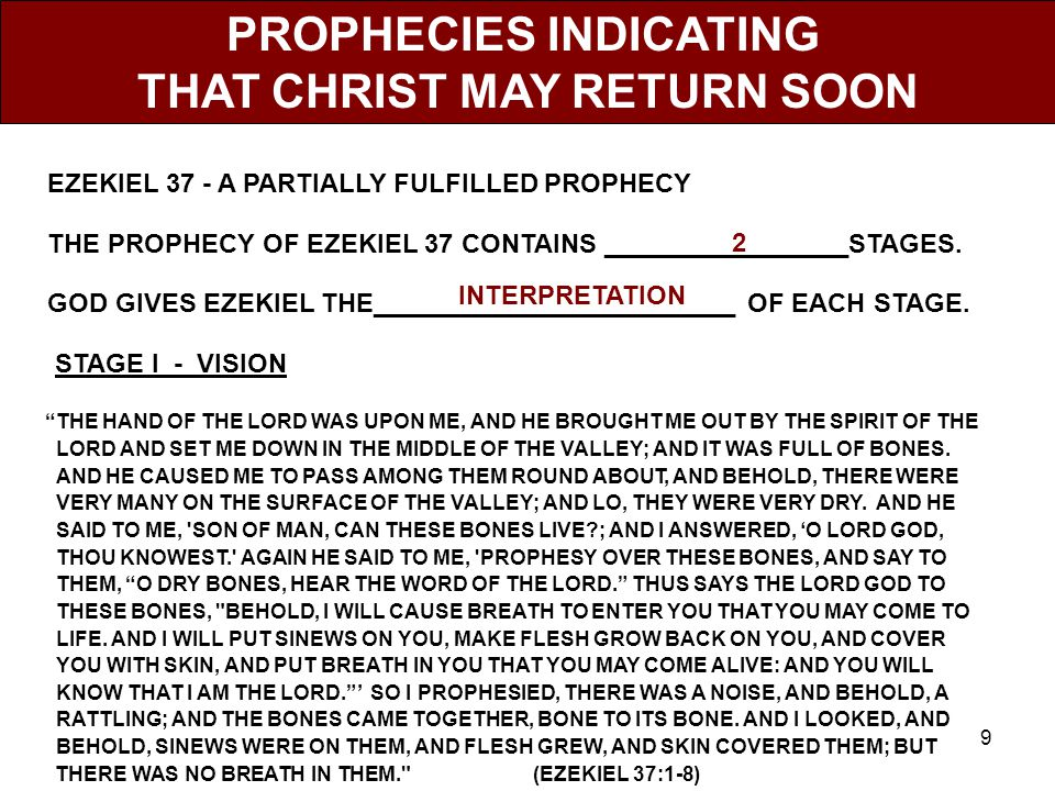 9 PROPHECIES INDICATING THAT CHRIST MAY RETURN SOON EZEKIEL 37 ‑ A PARTIALLY FULFILLED PROPHECY THE PROPHECY OF EZEKIEL 37 CONTAINS _________________STAGES.