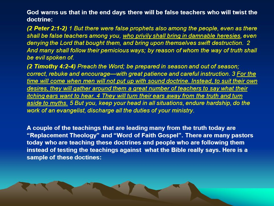 God warns us that in the end days there will be false teachers who will twist the doctrine: (2 Peter 2:1-2) 1 But there were false prophets also among