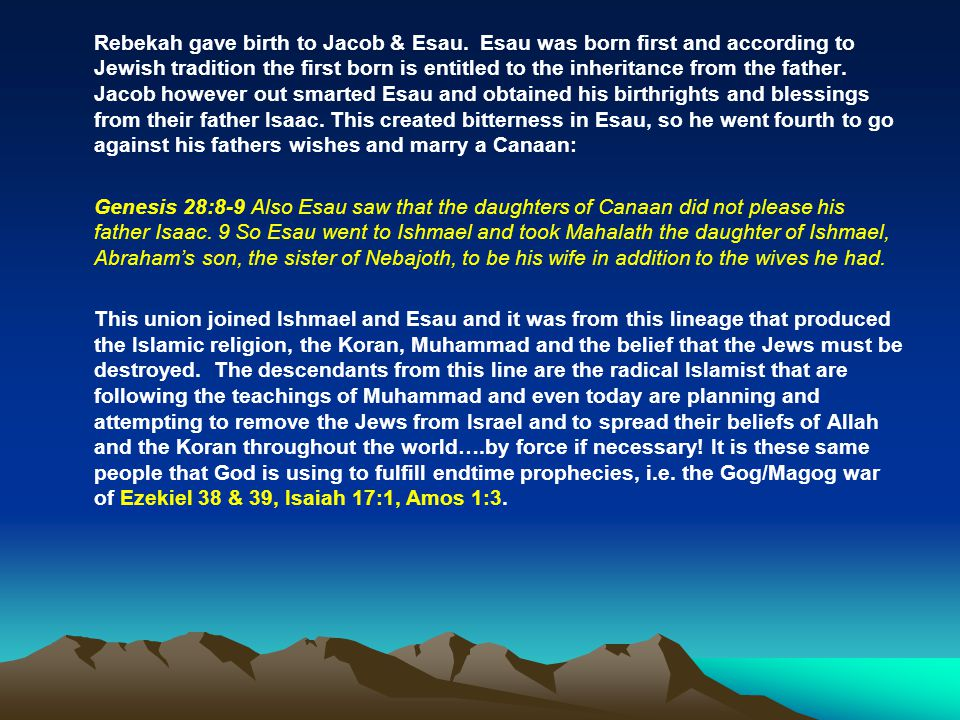 Rebekah gave birth to Jacob & Esau. Esau was born first and according to Jewish tradition the first born is entitled to the inheritance from the fathe