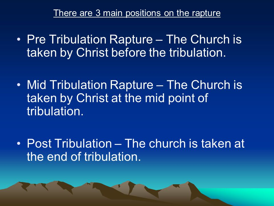 My personal belief is in a Pre Tribulation Rapture.