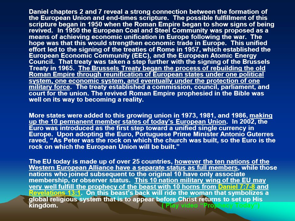 Daniel chapters 2 and 7 reveal a strong connection between the formation of the European Union and end-times scripture. The possible fulfillment of th