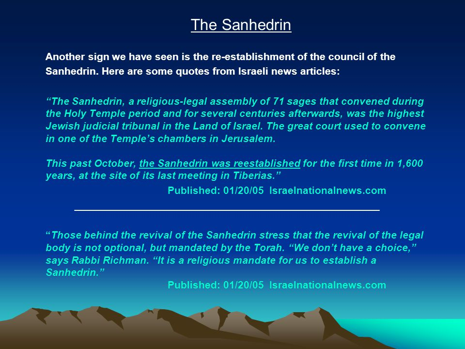 """The Sanhedrin Another sign we have seen is the re-establishment of the council of the Sanhedrin. Here are some quotes from Israeli news articles: """"The"""