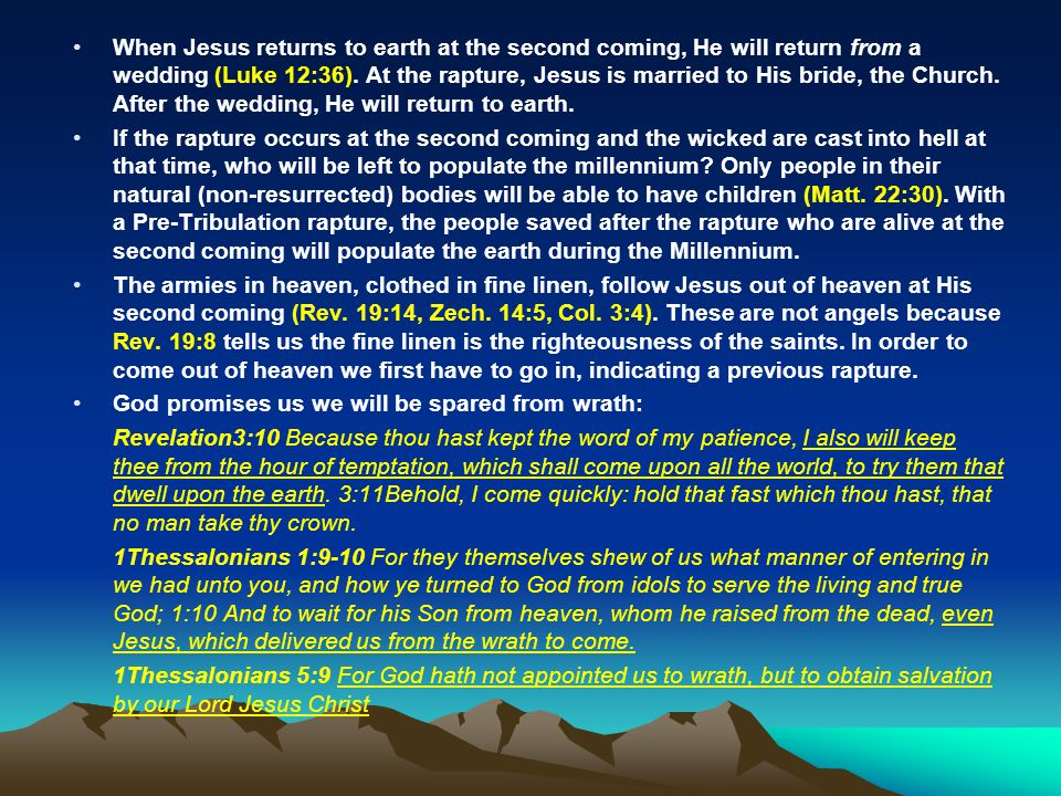 When Jesus returns to earth at the second coming, He will return from a wedding (Luke 12:36). At the rapture, Jesus is married to His bride, the Churc