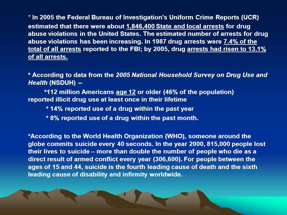 * In 2005 the Federal Bureau of Investigation's Uniform Crime Reports (UCR) estimated that there were about 1,846,400 State and local arrests for drug