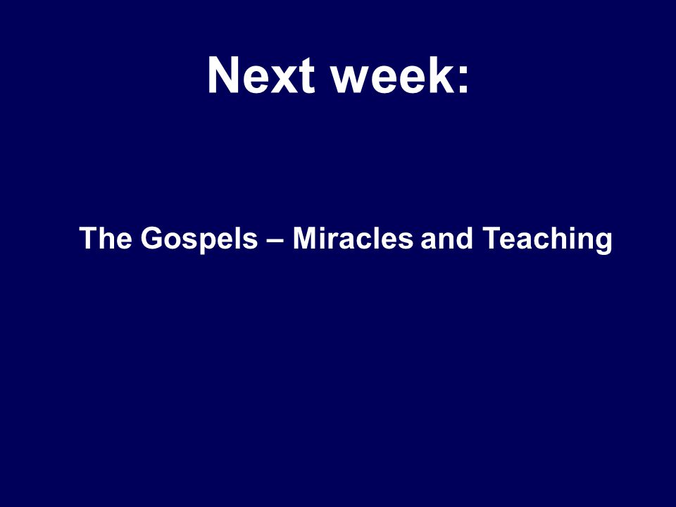 Next week: The Gospels – Miracles and Teaching