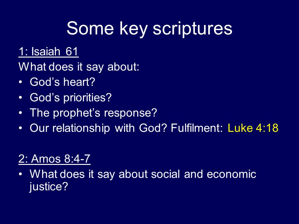 Some key scriptures 1: Isaiah 61 What does it say about: God's heart? God's priorities? The prophet's response? Our relationship with God? Fulfilment: