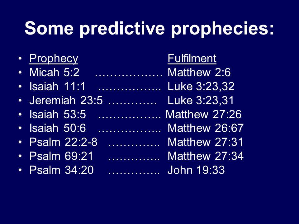 Some predictive prophecies: ProphecyFulfilment Micah 5:2 ………………Matthew 2:6 Isaiah 11:1 ……………..