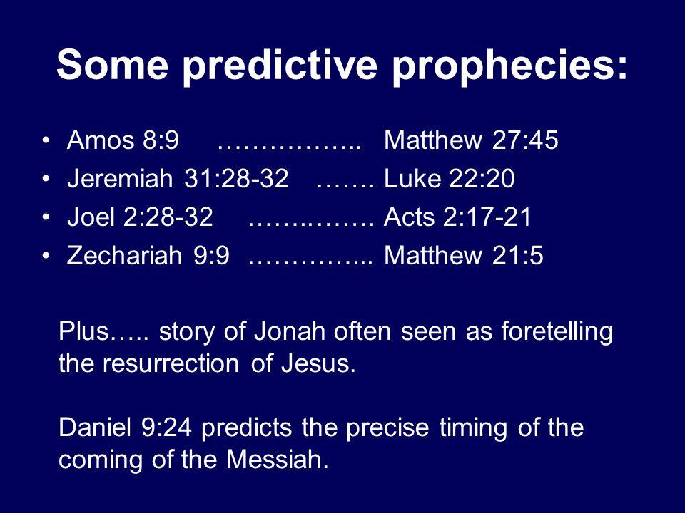 Amos 8:9……………..Matthew 27:45 Jeremiah 31:28-32…….Luke 22:20 Joel 2:28-32……..…….Acts 2:17-21 Zechariah 9:9…………...Matthew 21:5 Some predictive prophecies: Plus…..