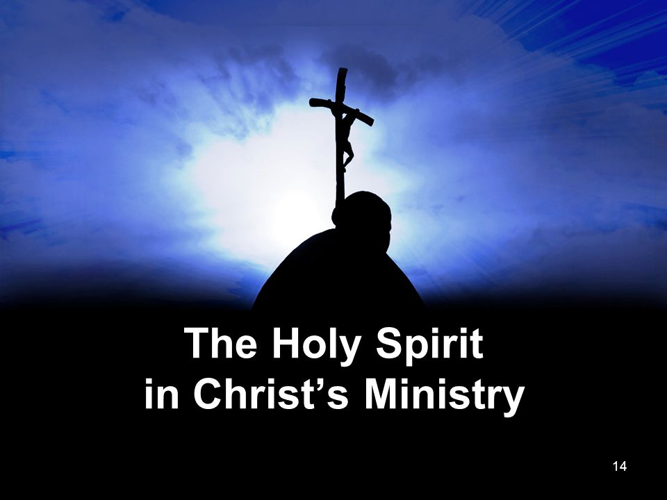 The Holy Spirit in Christ's Ministry 14