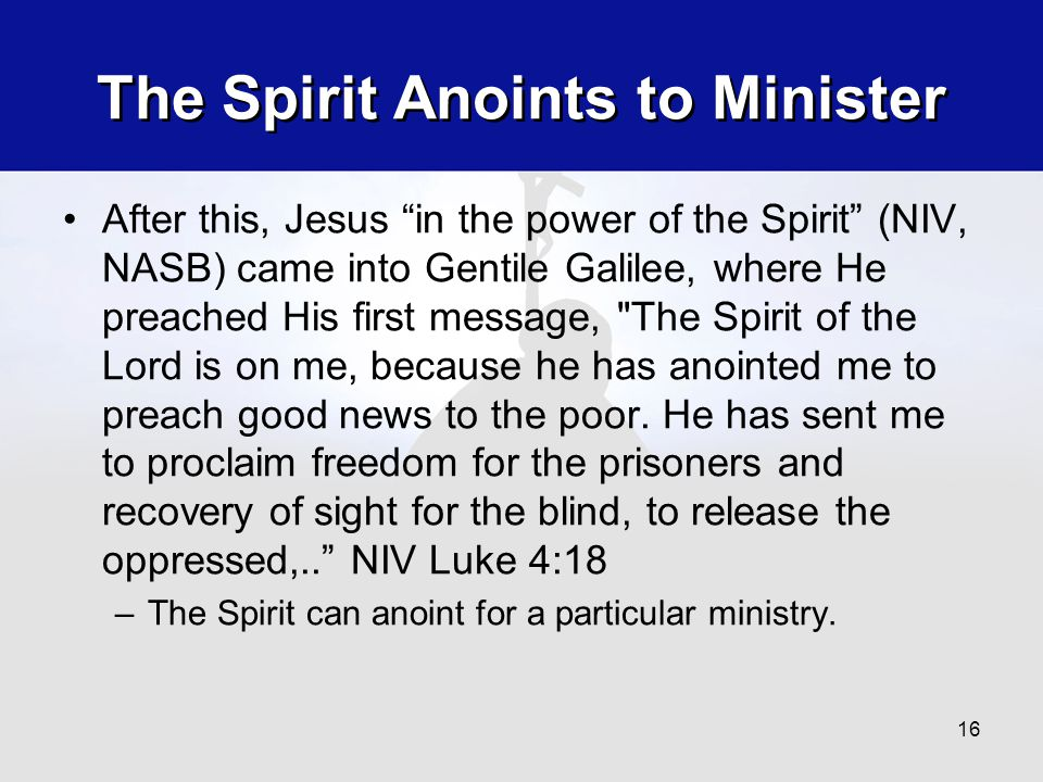 """The Spirit Anoints to Minister After this, Jesus """"in the power of the Spirit"""" (NIV, NASB) came into Gentile Galilee, where He preached His first messa"""