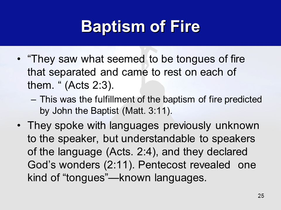 """Baptism of Fire """"They saw what seemed to be tongues of fire that separated and came to rest on each of them. """" (Acts 2:3). –This was the fulfillment o"""