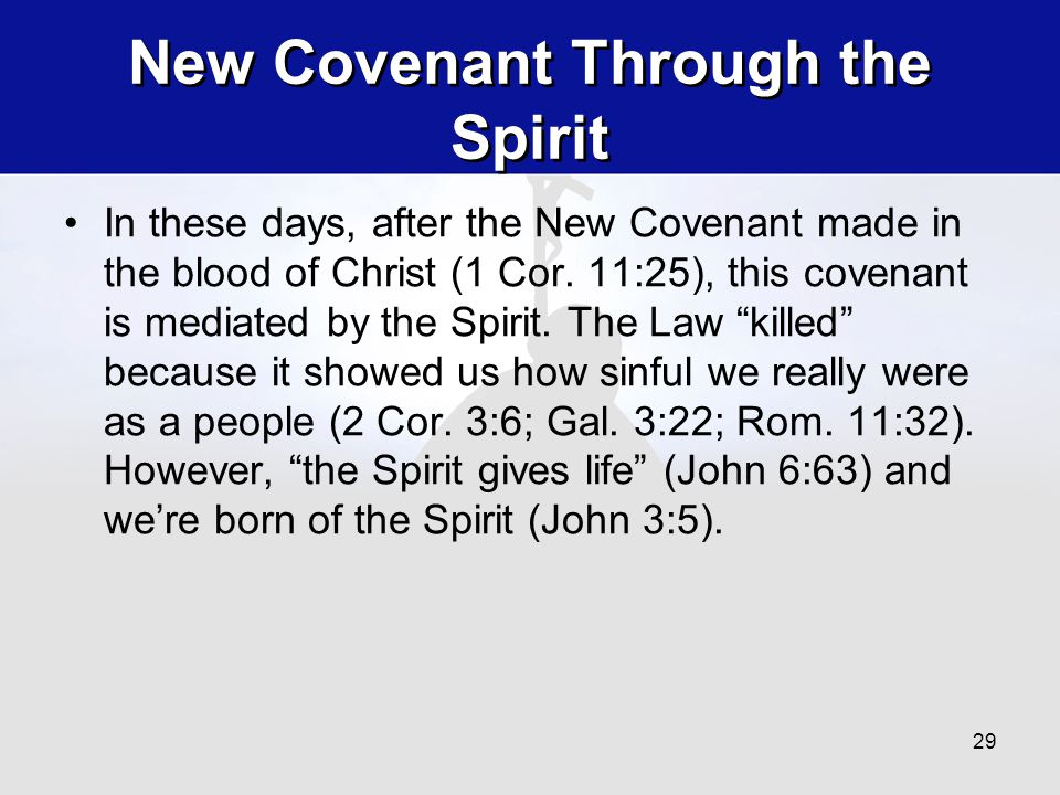 New Covenant Through the Spirit In these days, after the New Covenant made in the blood of Christ (1 Cor.