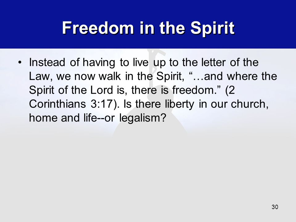 """Freedom in the Spirit Instead of having to live up to the letter of the Law, we now walk in the Spirit, """"…and where the Spirit of the Lord is, there i"""
