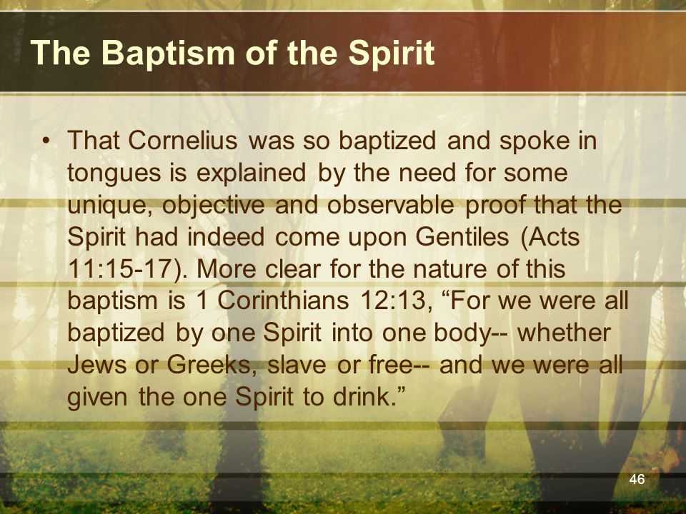 The Baptism of the Spirit That Cornelius was so baptized and spoke in tongues is explained by the need for some unique, objective and observable proof