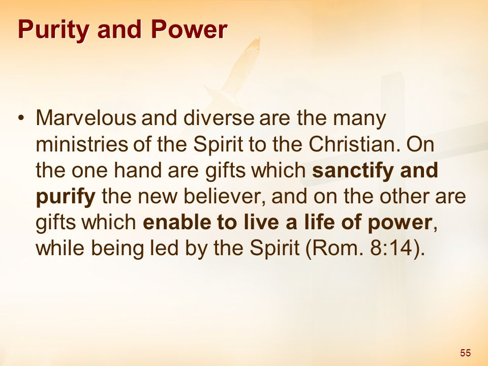 Purity and Power Marvelous and diverse are the many ministries of the Spirit to the Christian.