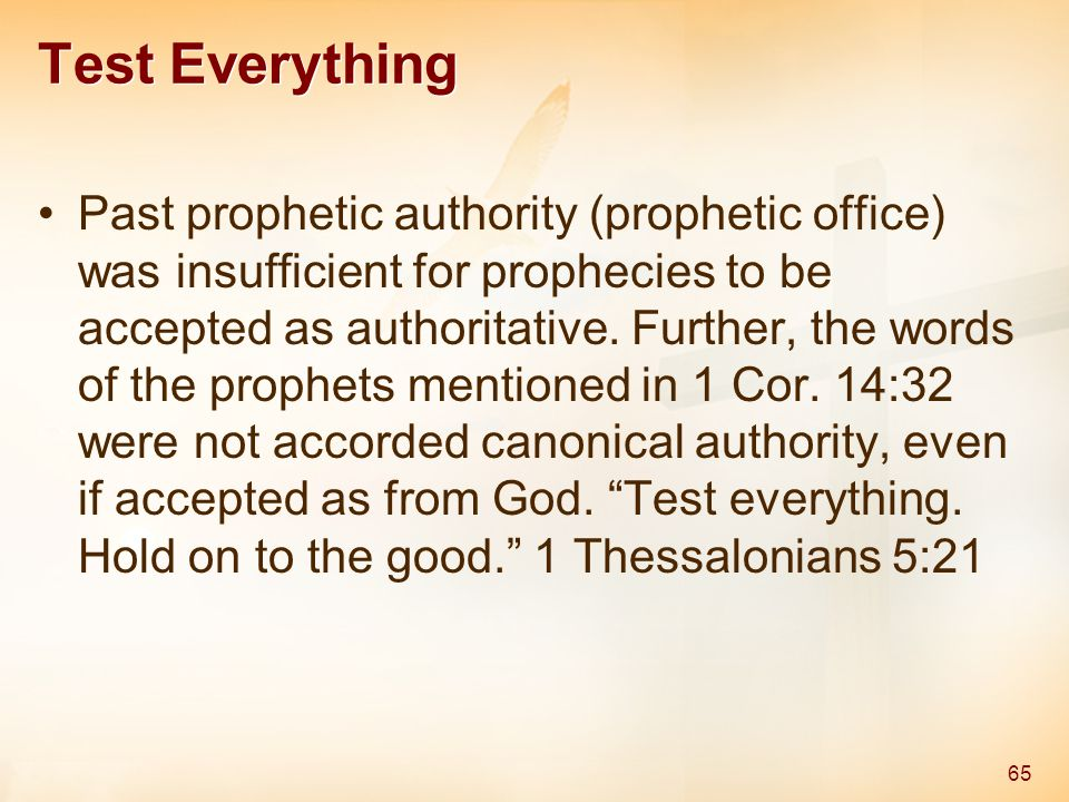 Test Everything Past prophetic authority (prophetic office) was insufficient for prophecies to be accepted as authoritative.
