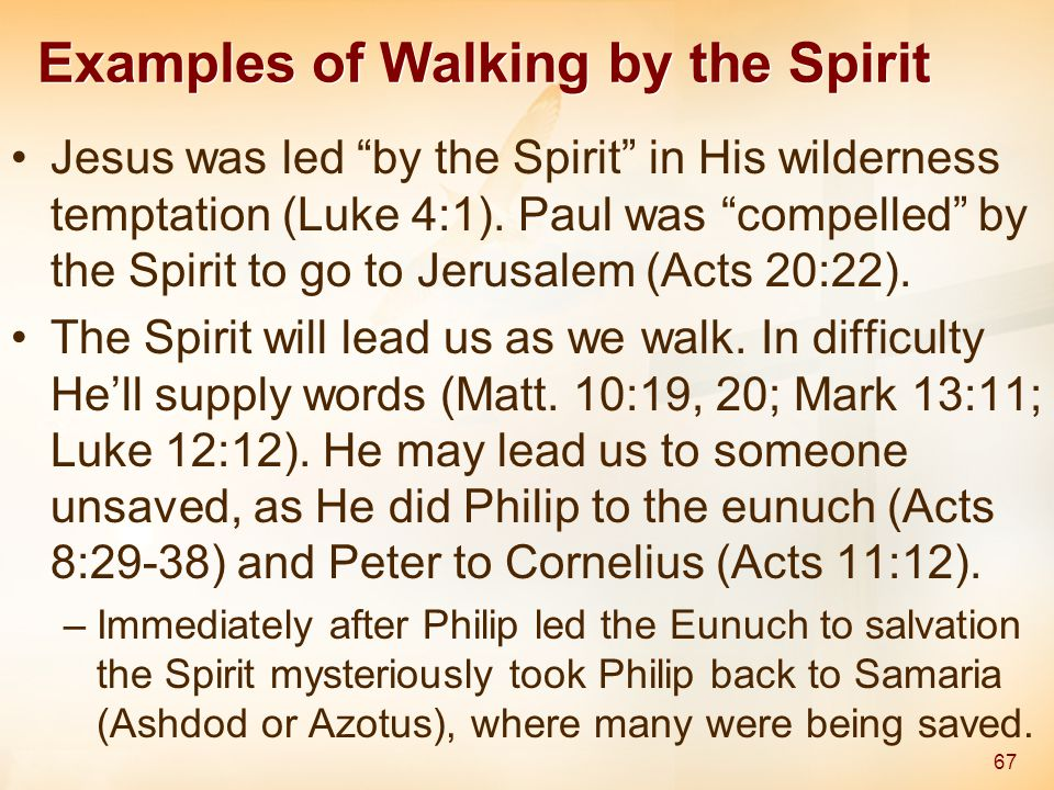 Examples of Walking by the Spirit Jesus was led by the Spirit in His wilderness temptation (Luke 4:1).