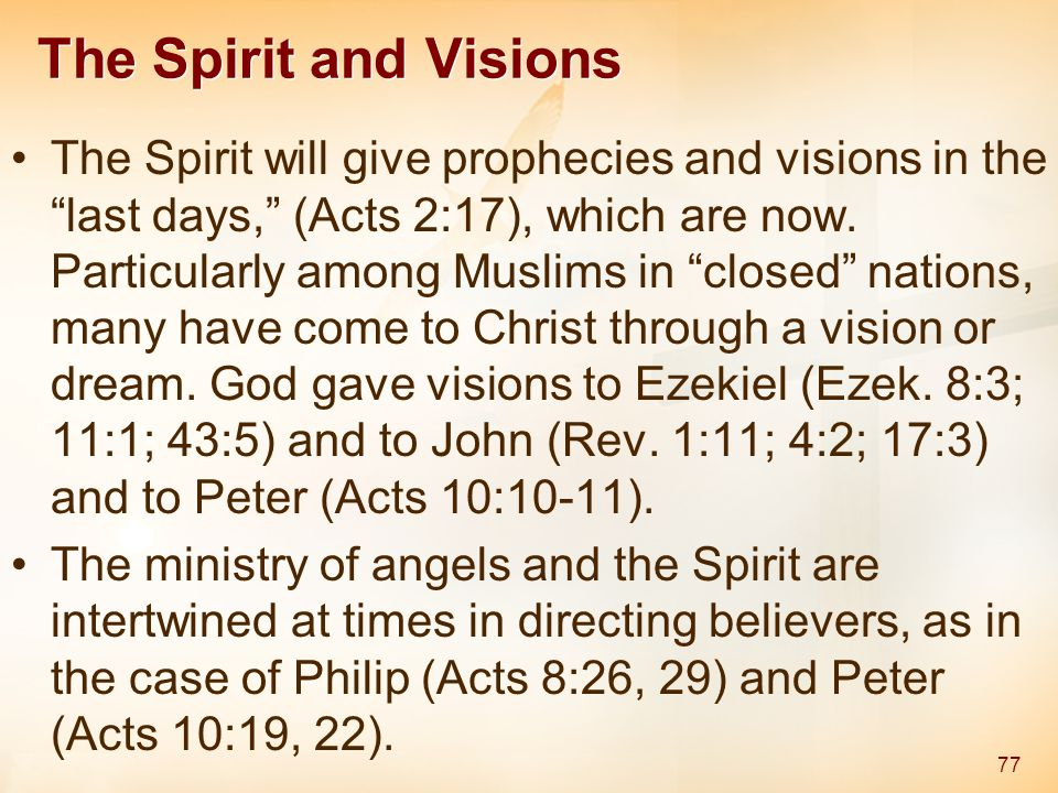 """The Spirit and Visions The Spirit will give prophecies and visions in the """"last days,"""" (Acts 2:17), which are now. Particularly among Muslims in """"clos"""