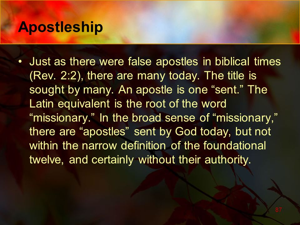 """Apostleship Just as there were false apostles in biblical times (Rev. 2:2), there are many today. The title is sought by many. An apostle is one """"sent"""
