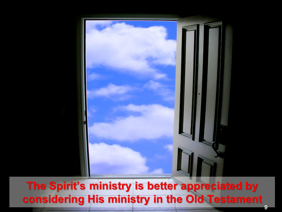 The Spirit's ministry is better appreciated by considering His ministry in the Old Testament 9