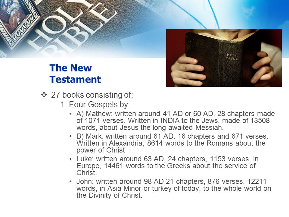 The New Testament  27 books consisting of; 1.