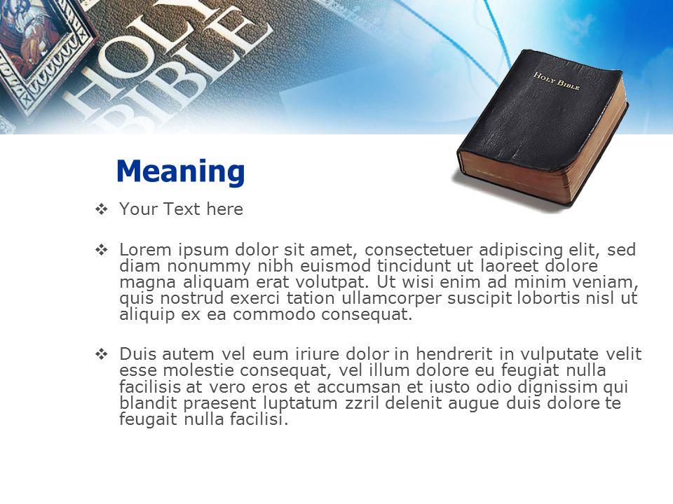 Meaning  Your Text here  Lorem ipsum dolor sit amet, consectetuer adipiscing elit, sed diam nonummy nibh euismod tincidunt ut laoreet dolore magna aliquam erat volutpat.