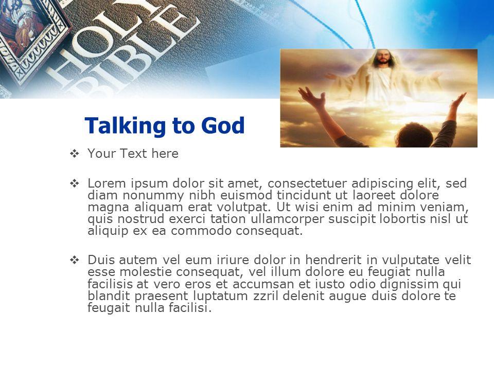 Talking to God  Your Text here  Lorem ipsum dolor sit amet, consectetuer adipiscing elit, sed diam nonummy nibh euismod tincidunt ut laoreet dolore magna aliquam erat volutpat.