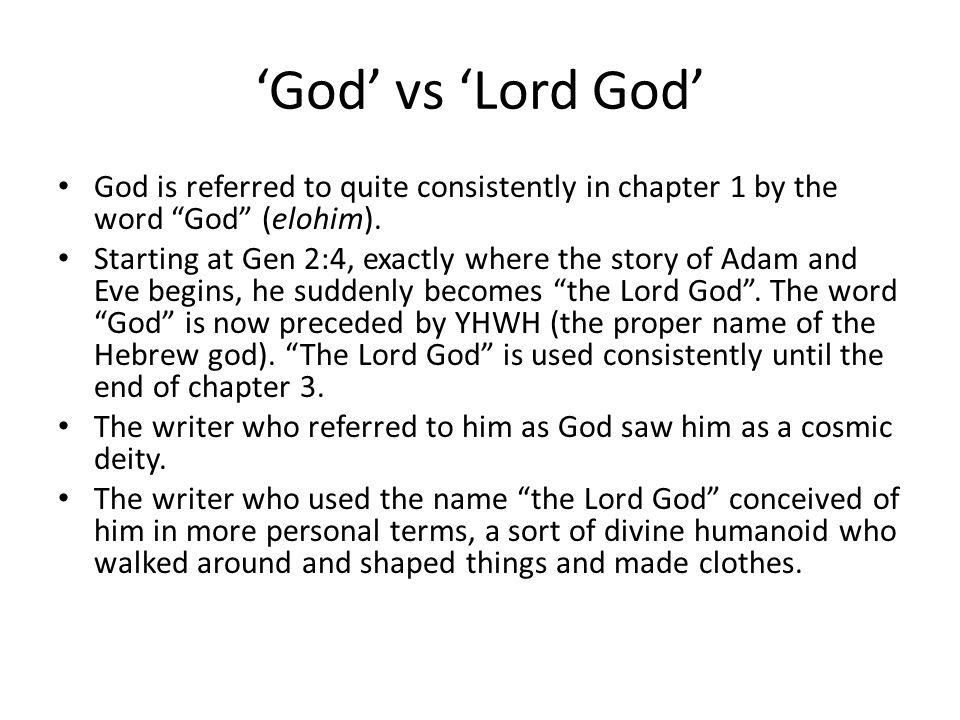 'God' vs 'Lord God' God is referred to quite consistently in chapter 1 by the word God (elohim).
