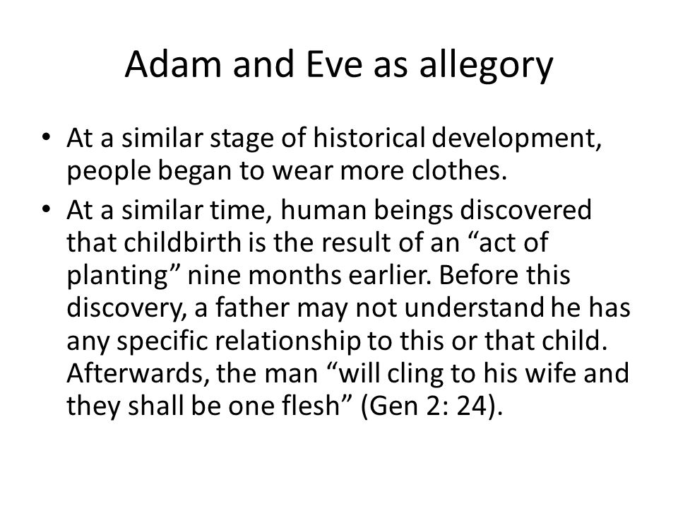 Adam and Eve as allegory At a similar stage of historical development, people began to wear more clothes.