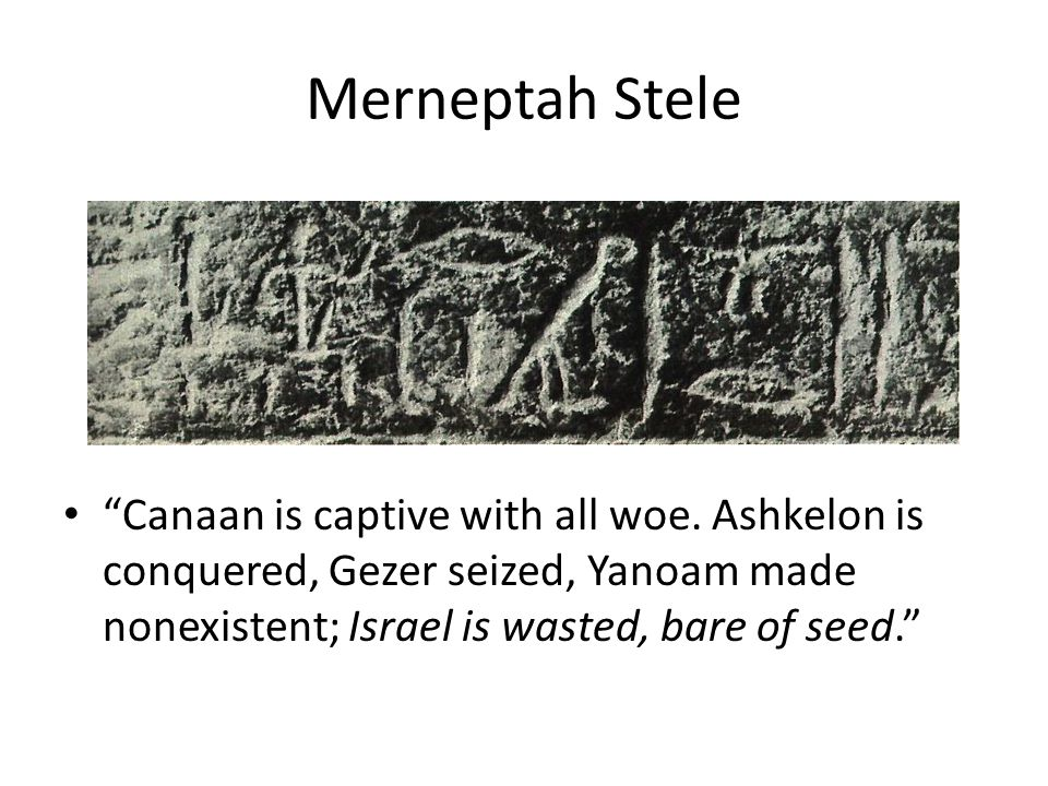 Merneptah Stele Canaan is captive with all woe.