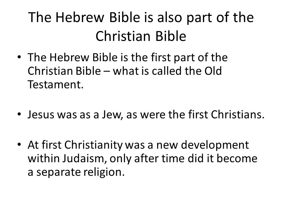 The Hebrew Bible is also part of the Christian Bible The Hebrew Bible is the first part of the Christian Bible – what is called the Old Testament.