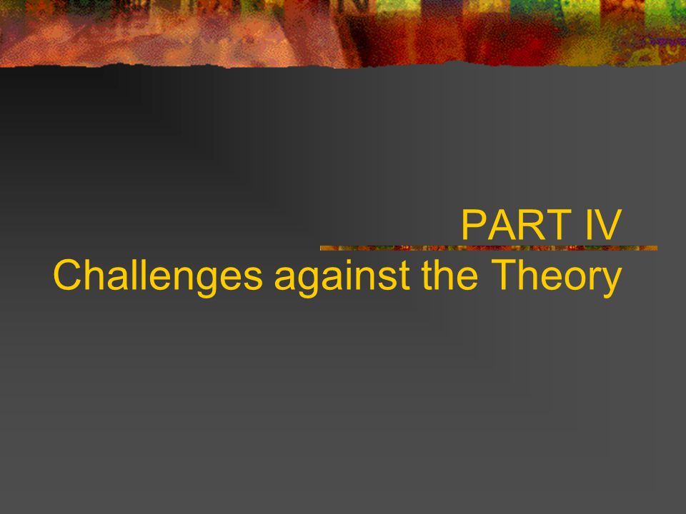 PART IV Challenges against the Theory