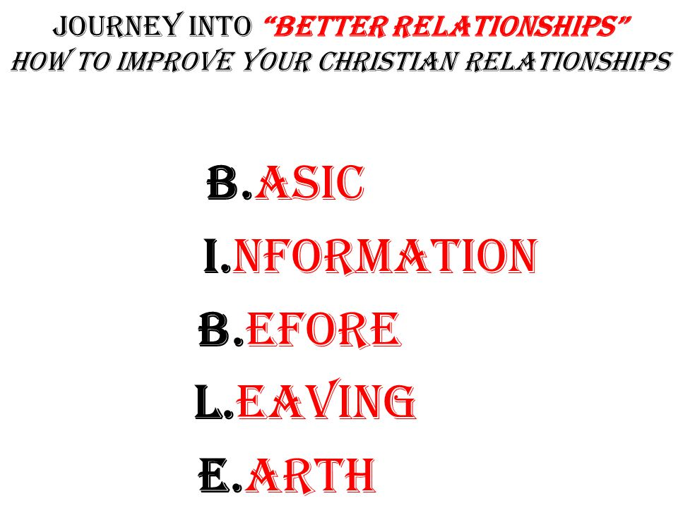 Journey into Better Relationships how To improve Your Christian Relationships THE PHRASE THAT PAYS!!!!!!!!!.