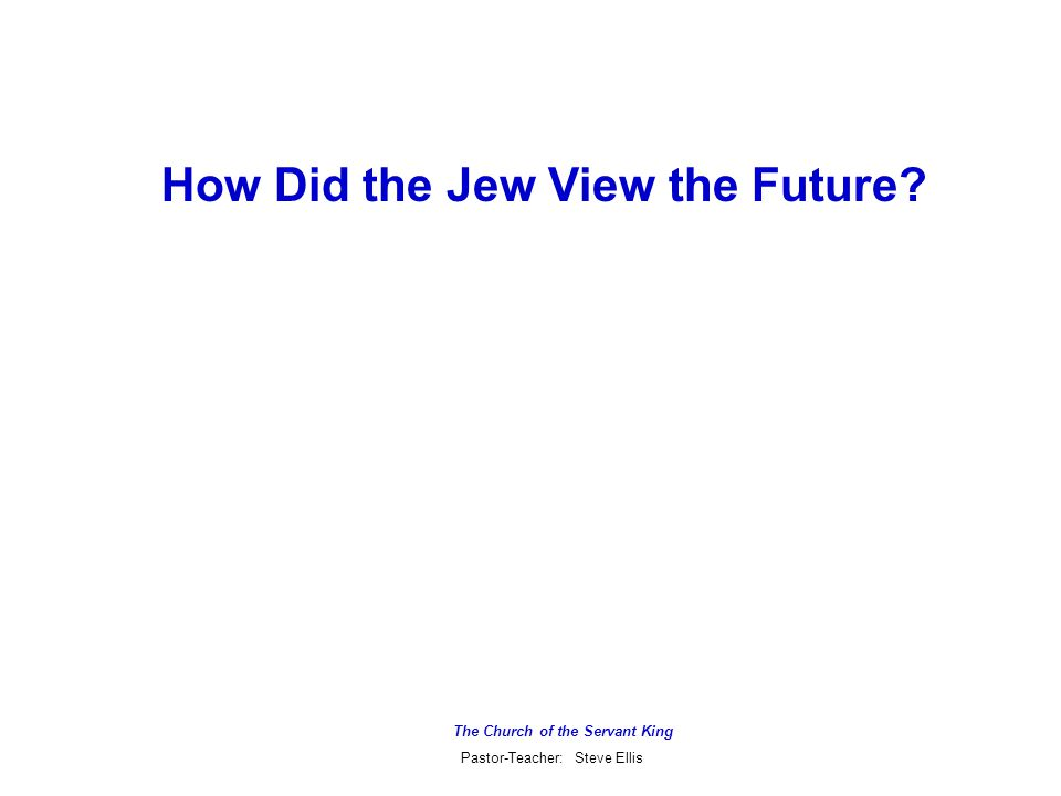 Outline of History from the Vantage Point of Hebrew Scriptures Eternity Past Age of Gentiles Age of Israel Eternity Future The Church of the Servant King Pastor-Teacher: Steve Ellis Creation of Man (date unknown) Final Judgment Abraham (c.