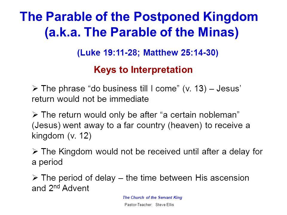 The Church of the Servant King Pastor-Teacher: Steve Ellis The Parable of the Postponed Kingdom (a.k.a.