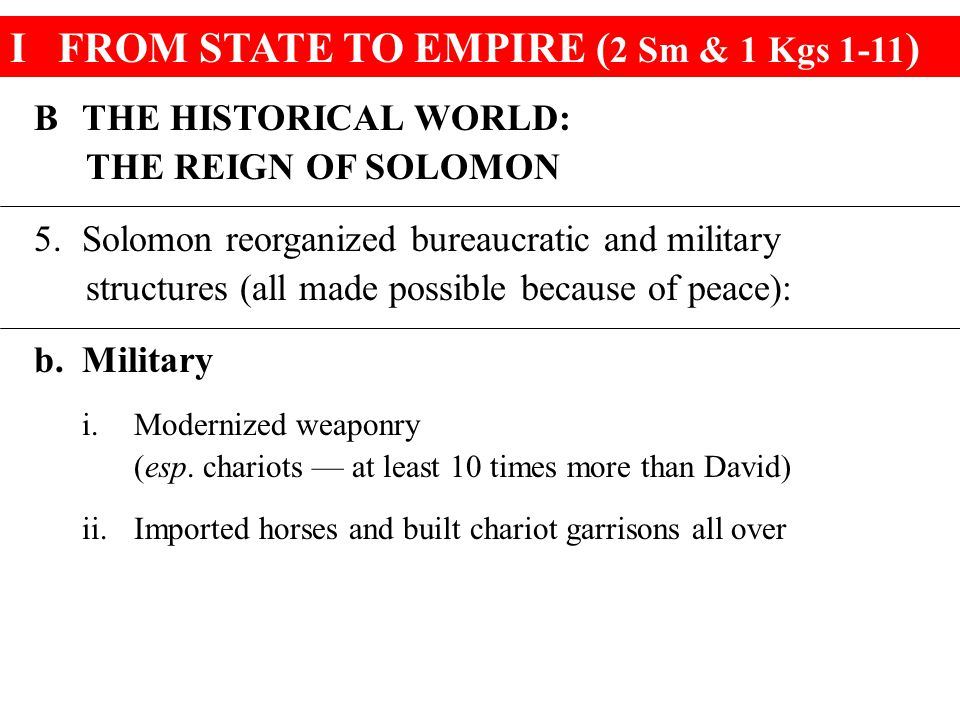 IFROM STATE TO EMPIRE ( 2 Sm & 1 Kgs 1-11 ) BTHE HISTORICAL WORLD: THE REIGN OF SOLOMON 5.Solomon reorganized bureaucratic and military structures (al
