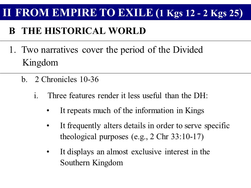 IIFROM EMPIRE TO EXILE ( 1 Kgs 12 - 2 Kgs 25 ) BTHE HISTORICAL WORLD 1.Two narratives cover the period of the Divided Kingdom b.2 Chronicles 10-36 i.T