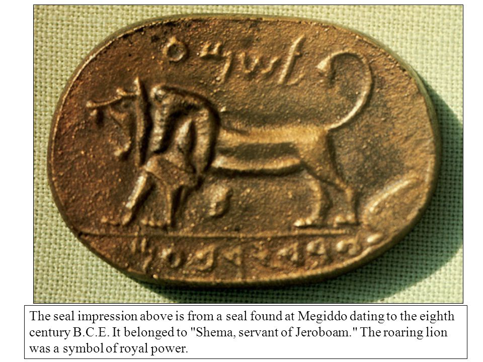 The seal impression above is from a seal found at Megiddo dating to the eighth century B.C.E. It belonged to