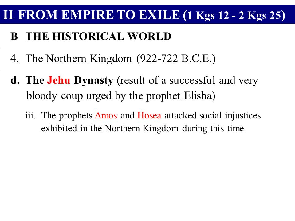 IIFROM EMPIRE TO EXILE ( 1 Kgs 12 - 2 Kgs 25 ) BTHE HISTORICAL WORLD 4.The Northern Kingdom (922-722 B.C.E.) d.The Jehu Dynasty (result of a successfu