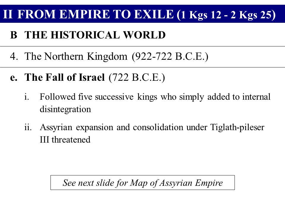 IIFROM EMPIRE TO EXILE ( 1 Kgs 12 - 2 Kgs 25 ) BTHE HISTORICAL WORLD 4.The Northern Kingdom (922-722 B.C.E.) e.The Fall of Israel (722 B.C.E.) i.Follo