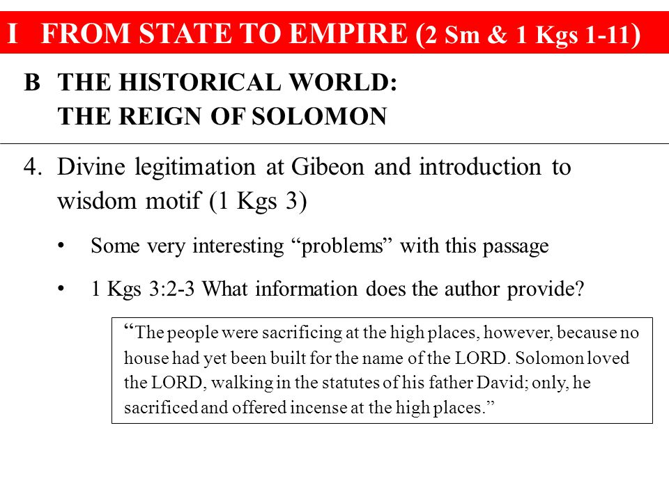 IFROM STATE TO EMPIRE ( 2 Sm & 1 Kgs 1-11 ) BTHE HISTORICAL WORLD: THE REIGN OF SOLOMON 4.Divine legitimation at Gibeon and introduction to wisdom mot
