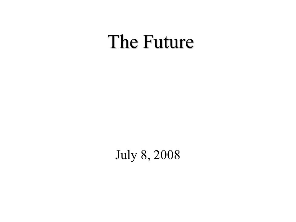 The Future July 8, 2008