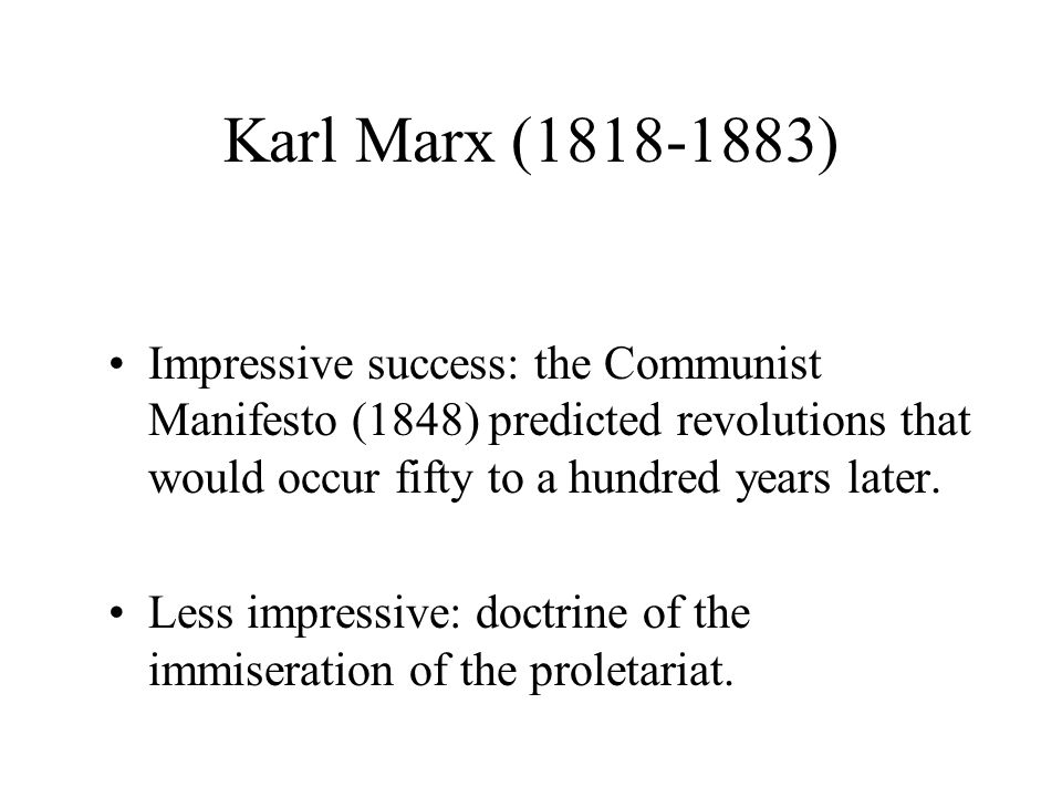 Karl Marx (1818-1883) Impressive success: the Communist Manifesto (1848) predicted revolutions that would occur fifty to a hundred years later.
