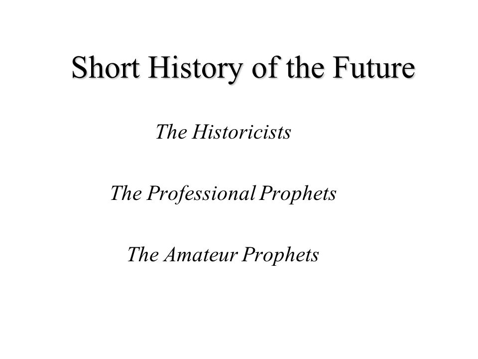 Short History of the Future The Historicists The Professional Prophets The Amateur Prophets