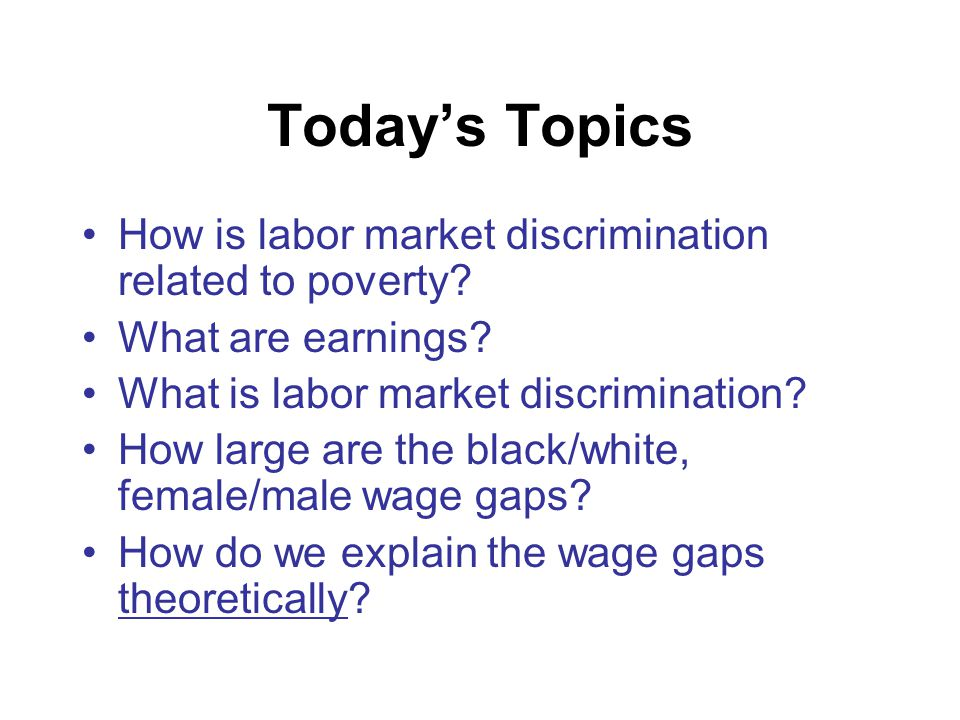 Today's Topics, cont.How do we measure discrimination in the labor market.