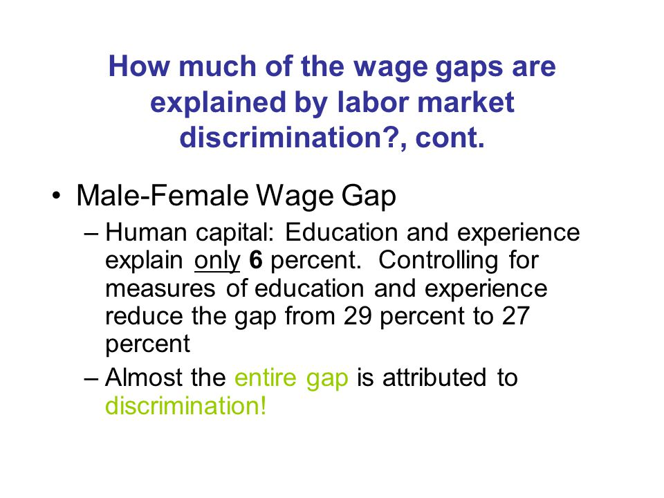 How much of the wage gaps are explained by labor market discrimination , cont.