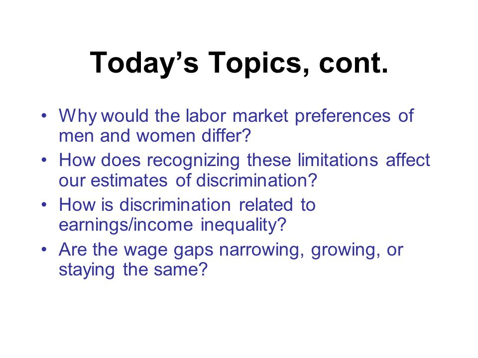 Today's Topics, cont. Why would the labor market preferences of men and women differ.