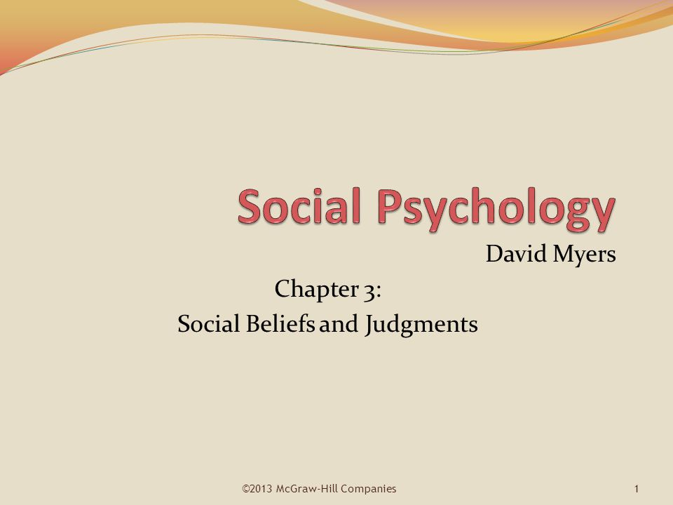 David Myers Chapter 3: Social Beliefs and Judgments ©2013 McGraw-Hill Companies 1
