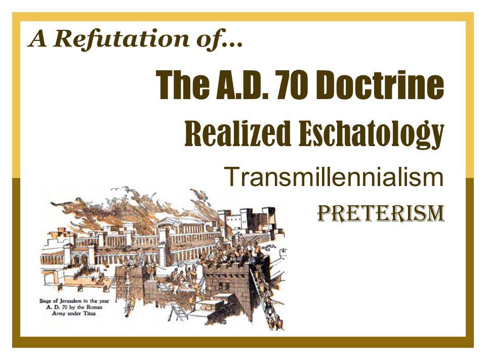 A Refutation of… The A.D. 70 Doctrine Realized Eschatology Transmillennialism Preterism
